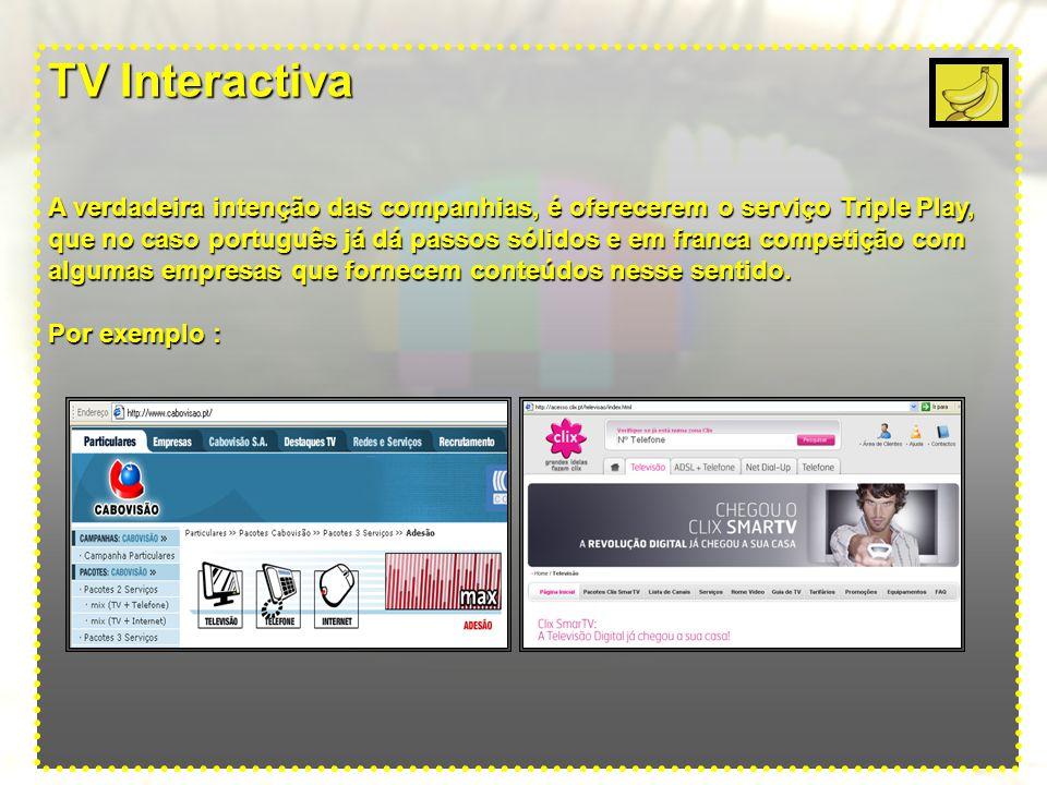 TV Interactiva A verdadeira intenção das companhias, é oferecerem o serviço Triple Play, que no caso português já dá passos sólidos e em franca competição com algumas empresas que fornecem conteúdos nesse sentido.