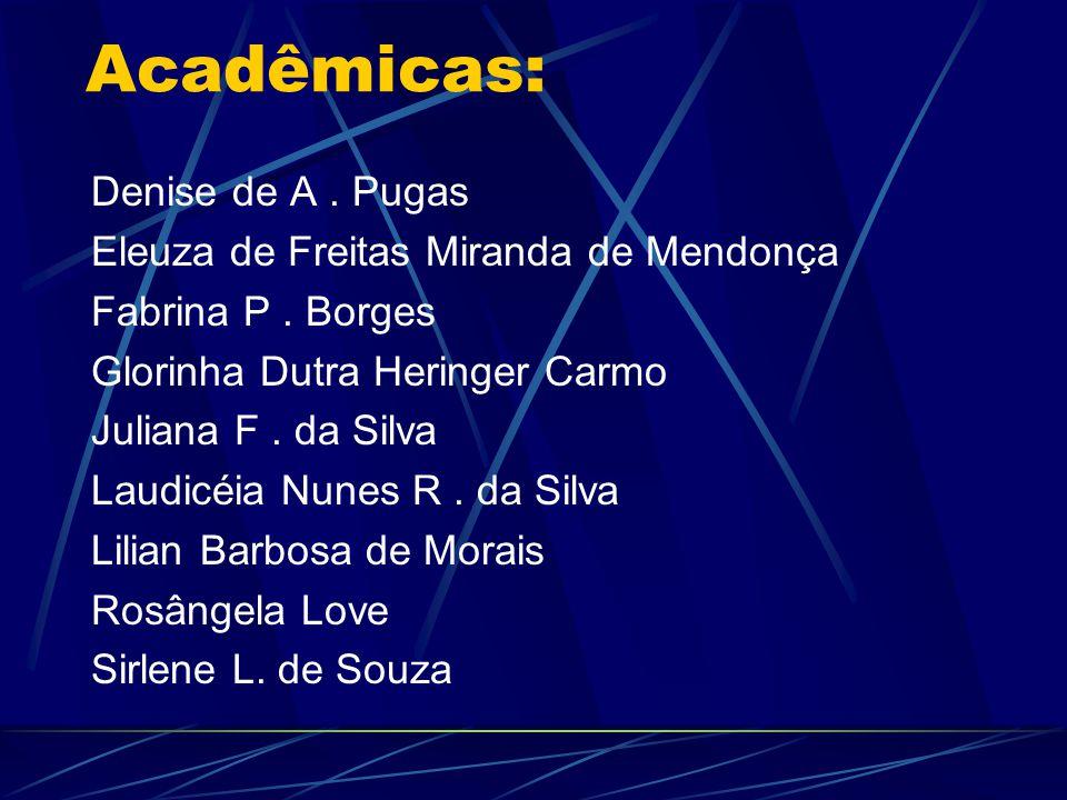 Acadêmicas: Denise de A. Pugas Eleuza de Freitas Miranda de Mendonça Fabrina P. Borges Glorinha Dutra Heringer Carmo Juliana F. da Silva Laudicéia Nun