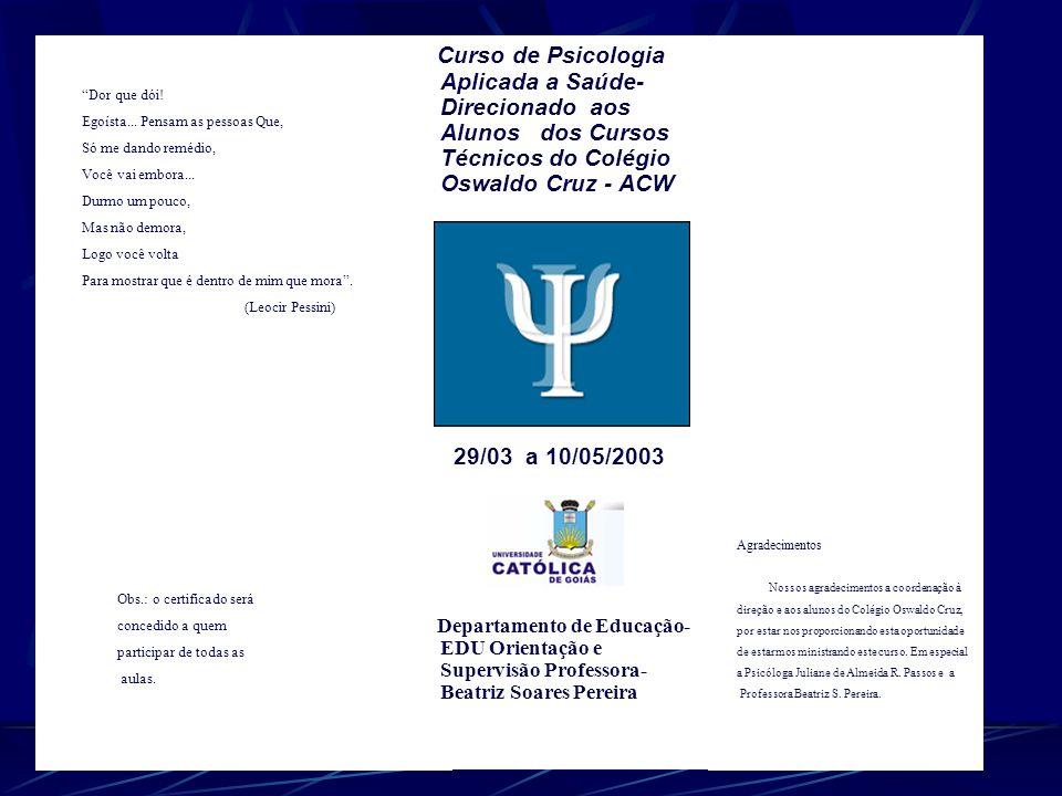 Curso de Psicologia Aplicada a Saúde- Direcionado aos Alunos dos Cursos Técnicos do Colégio Oswaldo Cruz - ACW 29/03 a 10/05/2003 Departamento de Educ