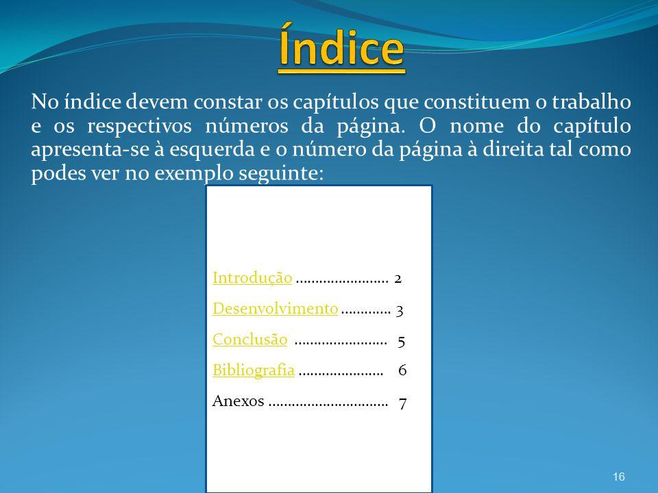 No índice devem constar os capítulos que constituem o trabalho e os respectivos números da página. O nome do capítulo apresenta-se à esquerda e o núme