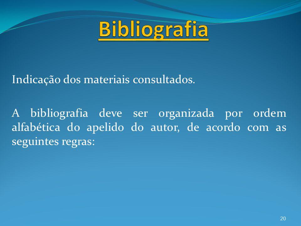 Indicação dos materiais consultados. A bibliografia deve ser organizada por ordem alfabética do apelido do autor, de acordo com as seguintes regras: 2
