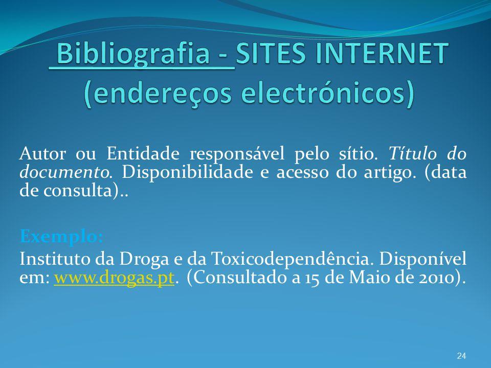 Autor ou Entidade responsável pelo sítio. Título do documento. Disponibilidade e acesso do artigo. (data de consulta).. Exemplo: Instituto da Droga e