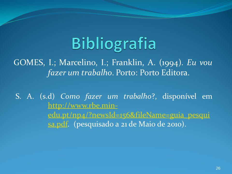 GOMES, I.; Marcelino, I.; Franklin, A. (1994). Eu vou fazer um trabalho. Porto: Porto Editora. S. A. (s.d) Como fazer um trabalho?, disponível em http