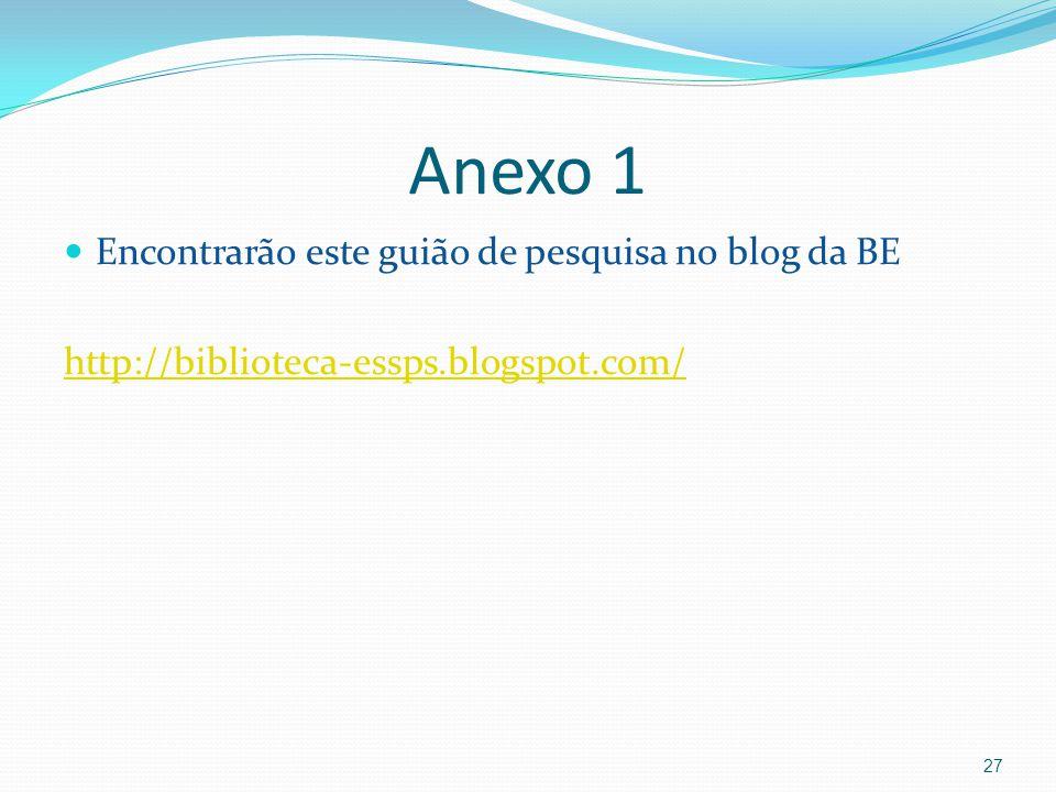 Anexo 1 Encontrarão este guião de pesquisa no blog da BE http://biblioteca-essps.blogspot.com/ 27