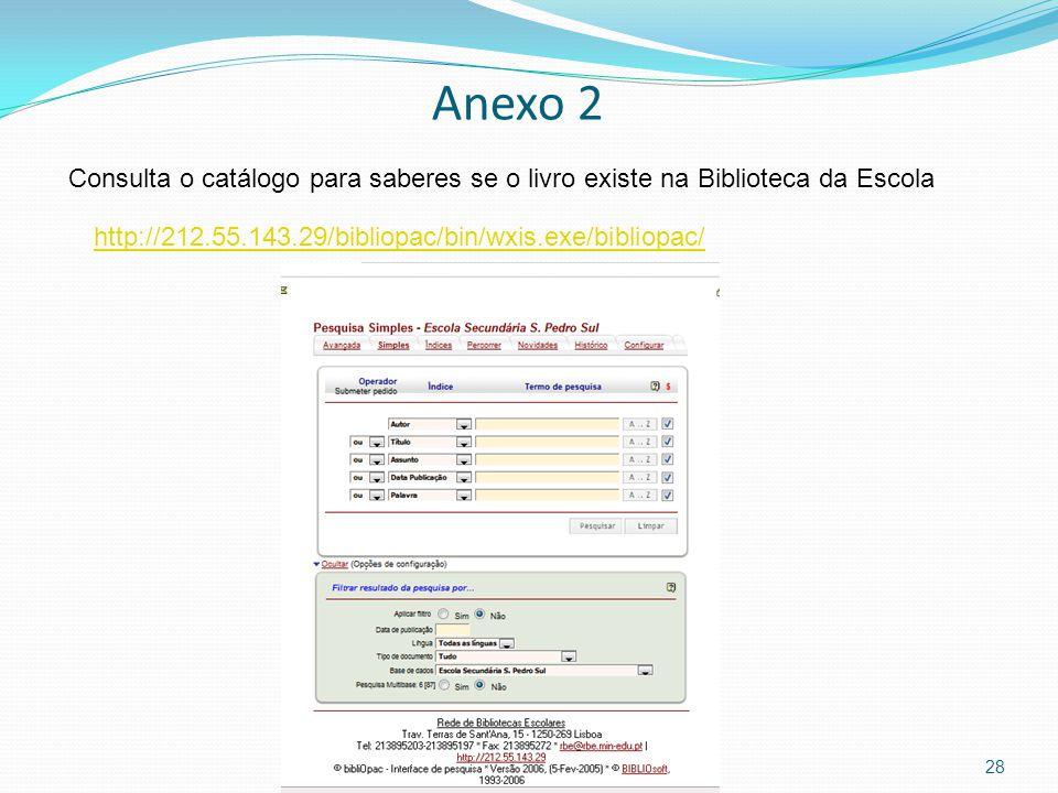 Anexo 2 28 http://212.55.143.29/bibliopac/bin/wxis.exe/bibliopac/ Consulta o catálogo para saberes se o livro existe na Biblioteca da Escola