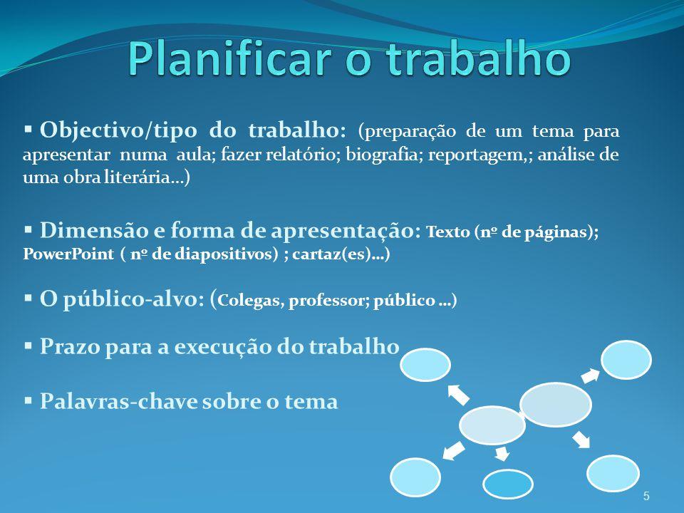 Objectivo/tipo do trabalho: (preparação de um tema para apresentar numa aula; fazer relatório; biografia; reportagem,; análise de uma obra literária…)