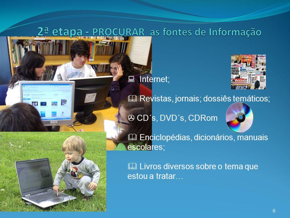 6 Internet; Revistas, jornais; dossiês temáticos; CD´s, DVD´s, CDRom Enciclopédias, dicionários, manuais escolares; Livros diversos sobre o tema que e
