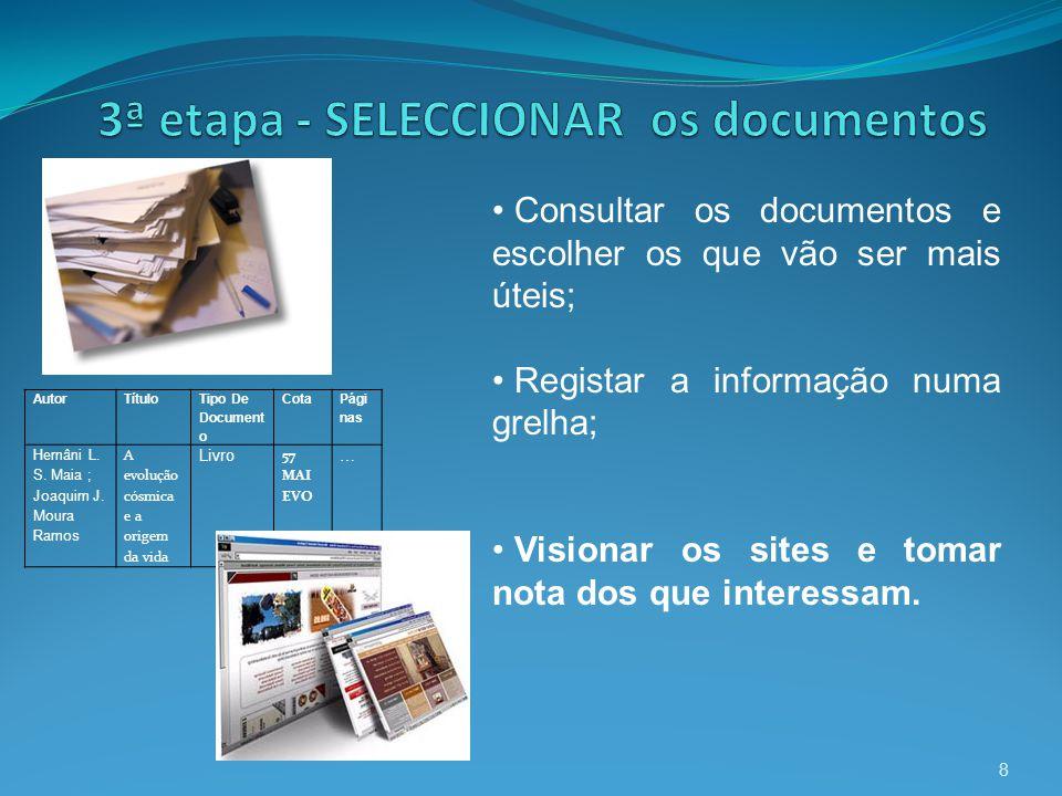 8 Consultar os documentos e escolher os que vão ser mais úteis; Registar a informação numa grelha; Visionar os sites e tomar nota dos que interessam.