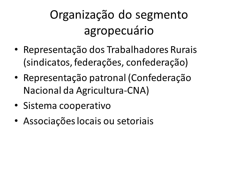 Organização do segmento agropecuário Representação dos Trabalhadores Rurais (sindicatos, federações, confederação) Representação patronal (Confederaçã