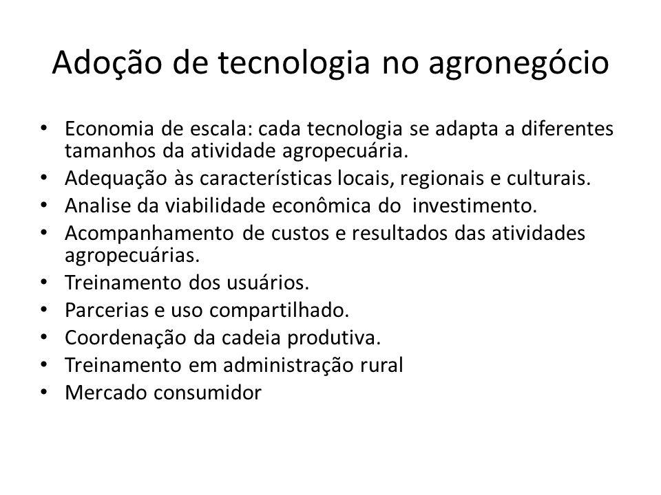 Adoção de tecnologia no agronegócio Economia de escala: cada tecnologia se adapta a diferentes tamanhos da atividade agropecuária. Adequação às caract