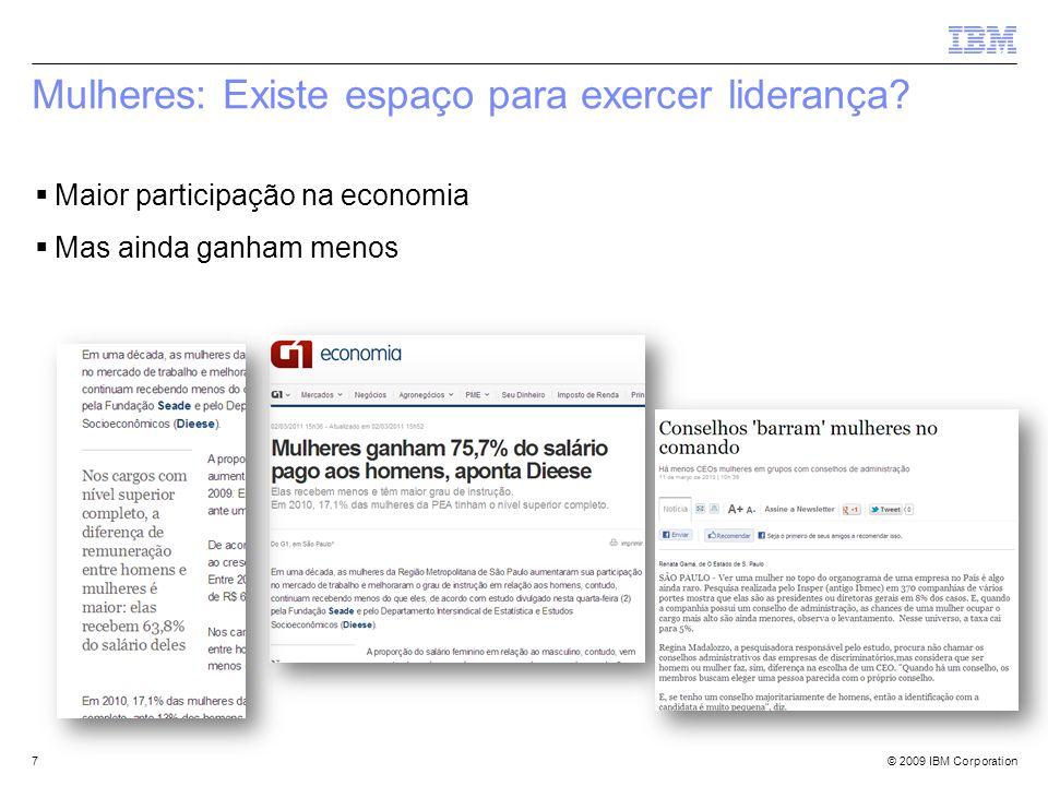 © 2009 IBM Corporation Mulheres: Existe espaço para exercer liderança? Maior participação na economia Mas ainda ganham menos 7