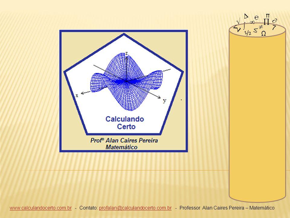 www.calculandocerto.com.brwww.calculandocerto.com.br - Contato: profalan@calculandocerto.com.br - Professor Alan Caires Pereira – Matemáticoprofalan@c