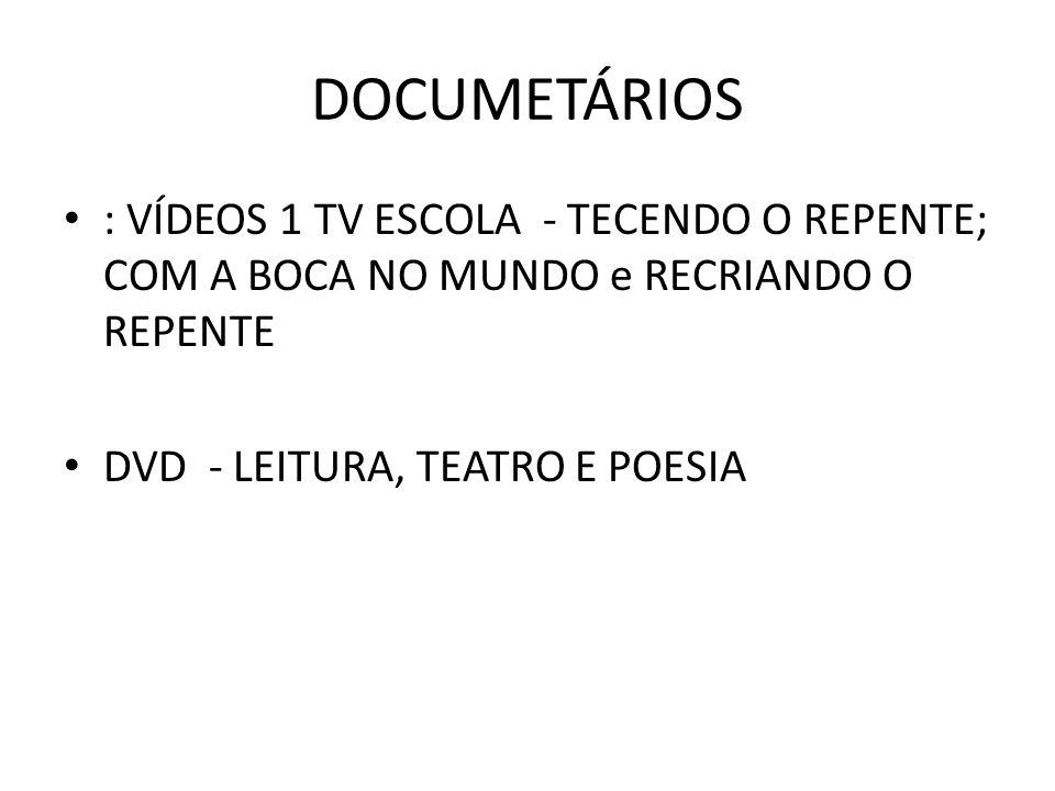 DOCUMETÁRIOS : VÍDEOS 1 TV ESCOLA - TECENDO O REPENTE; COM A BOCA NO MUNDO e RECRIANDO O REPENTE DVD - LEITURA, TEATRO E POESIA