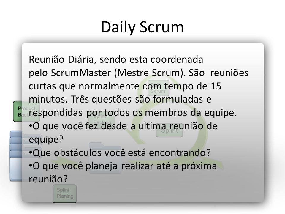 Daily Scrum Reunião Diária, sendo esta coordenada pelo ScrumMaster (Mestre Scrum). São reuniões curtas que normalmente com tempo de 15 minutos. Três q