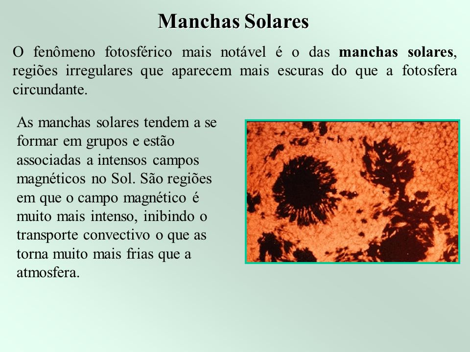 Manchas Solares As manchas solares tendem a se formar em grupos e estão associadas a intensos campos magnéticos no Sol.