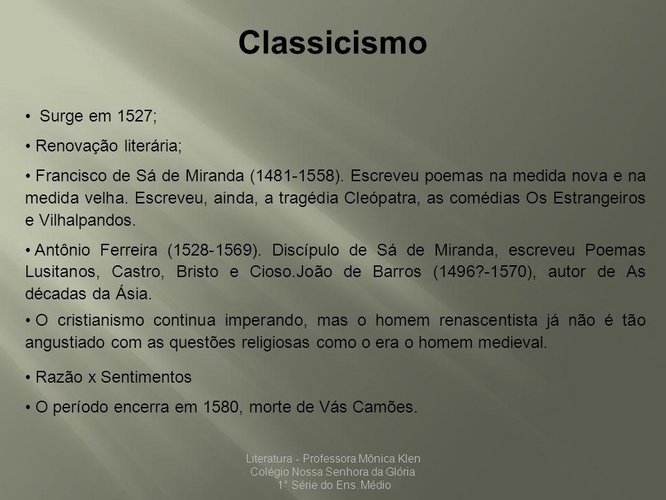 Classicismo Surge em 1527; Renovação literária; Francisco de Sá de Miranda (1481-1558). Escreveu poemas na medida nova e na medida velha. Escreveu, ai