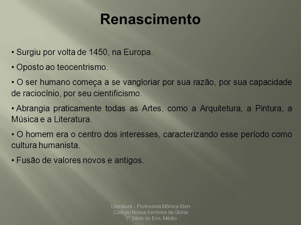 Renascimento Surgiu por volta de 1450, na Europa. Oposto ao teocentrismo. O ser humano começa a se vangloriar por sua razão, por sua capacidade de rac