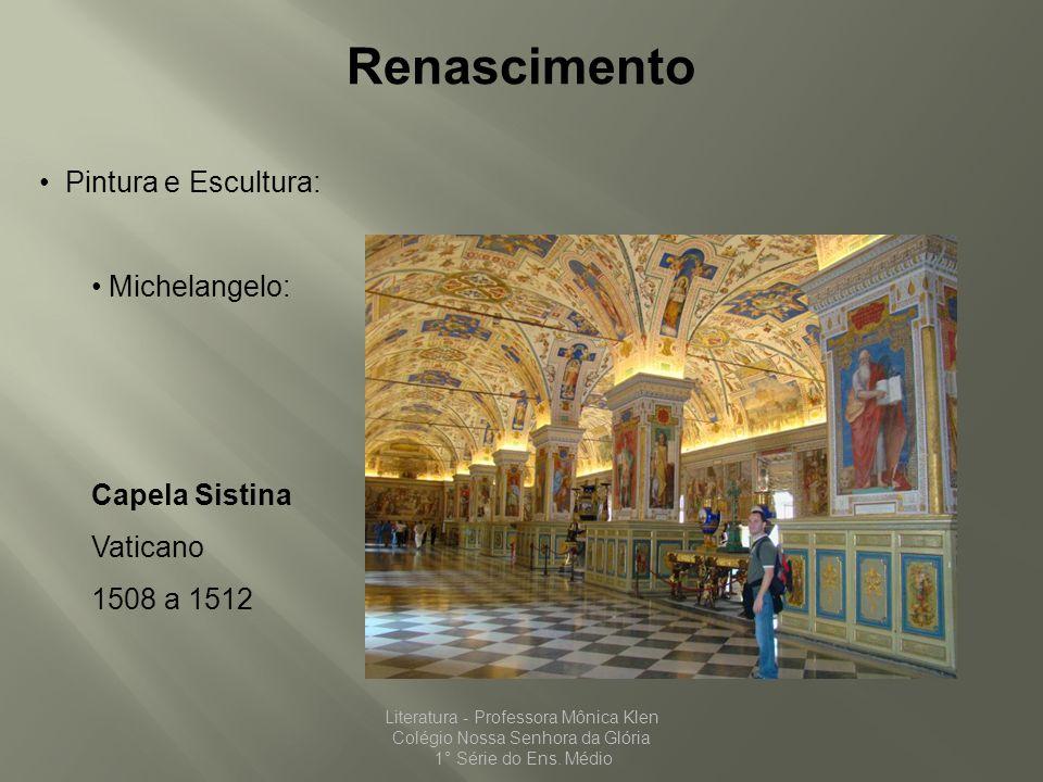 Renascimento Pintura e Escultura: Michelangelo: Capela Sistina Vaticano 1508 a 1512 Literatura - Professora Mônica Klen Colégio Nossa Senhora da Glóri