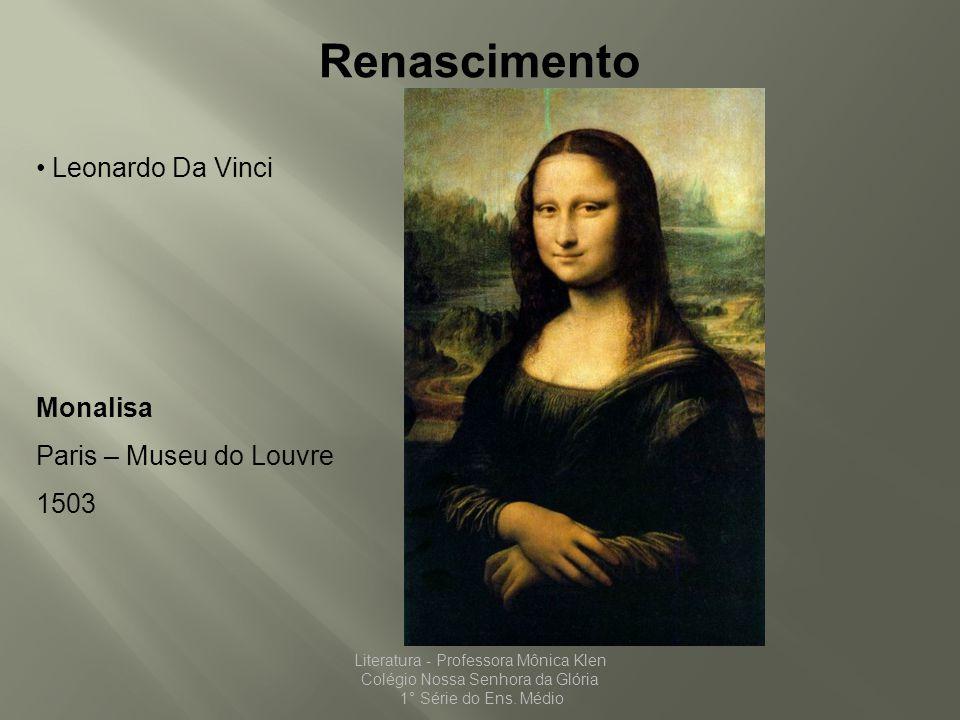 Renascimento Leonardo Da Vinci Monalisa Paris – Museu do Louvre 1503 Literatura - Professora Mônica Klen Colégio Nossa Senhora da Glória 1° Série do E