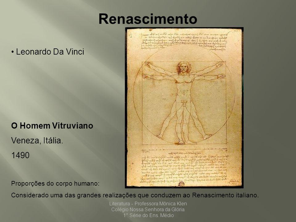 Renascimento Leonardo Da Vinci O Homem Vitruviano Veneza, Itália. 1490 Proporções do corpo humano: Considerado uma das grandes realizações que conduze