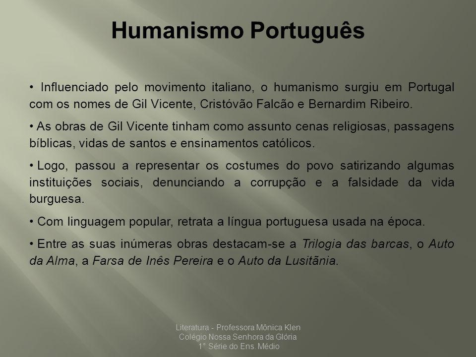 Humanismo Português Influenciado pelo movimento italiano, o humanismo surgiu em Portugal com os nomes de Gil Vicente, Cristóvão Falcão e Bernardim Rib