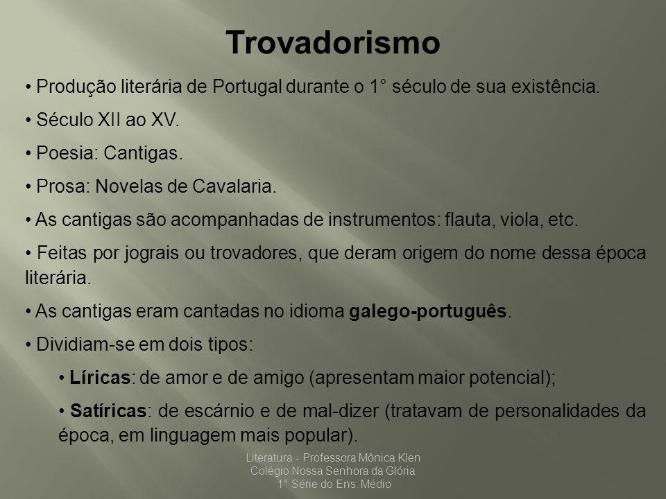 Trovadorismo Produção literária de Portugal durante o 1° século de sua existência. Século XII ao XV. Poesia: Cantigas. Prosa: Novelas de Cavalaria. As