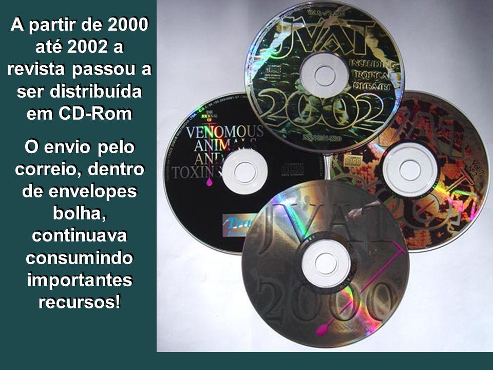 A partir de 2000 até 2002 a revista passou a ser distribuída em CD-Rom O envio pelo correio, dentro de envelopes bolha, continuava consumindo importantes recursos.