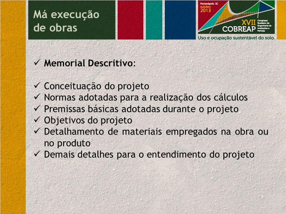 Análise e Conclusão sobre a execução da obra Geminados Falta de vistoria por profissional habilitado na execução da obra, desde a locação da obra até a sua conclusão.