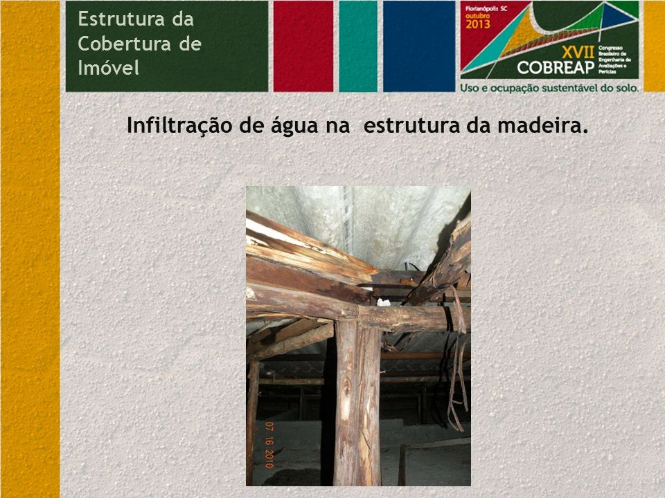 Apodrecimento de algumas madeiras Estrutura da Cobertura de Imóvel