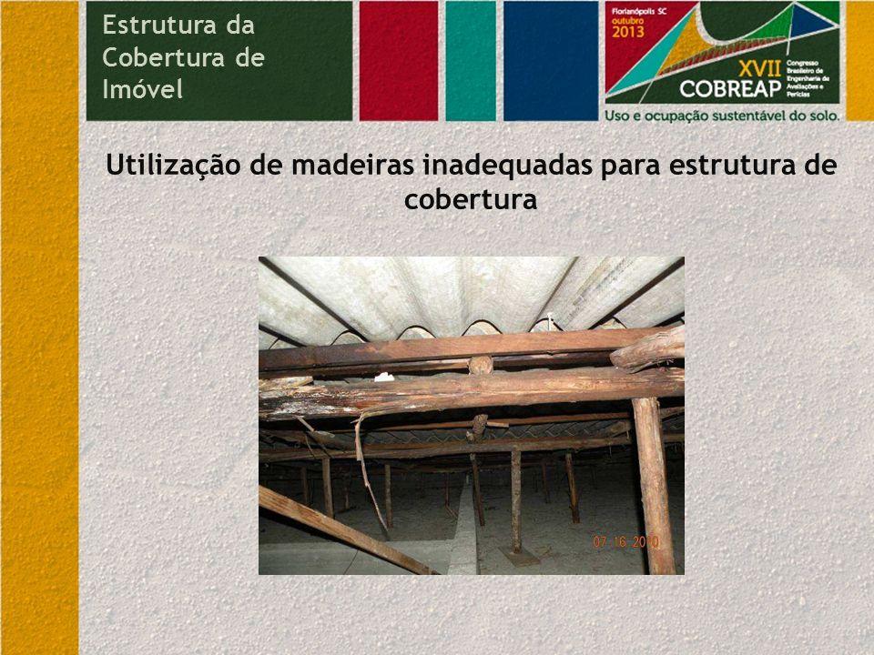 Inexistência de critérios técnicos na execução da estrutura de madeira da cobertura Estrutura da Cobertura de Imóvel