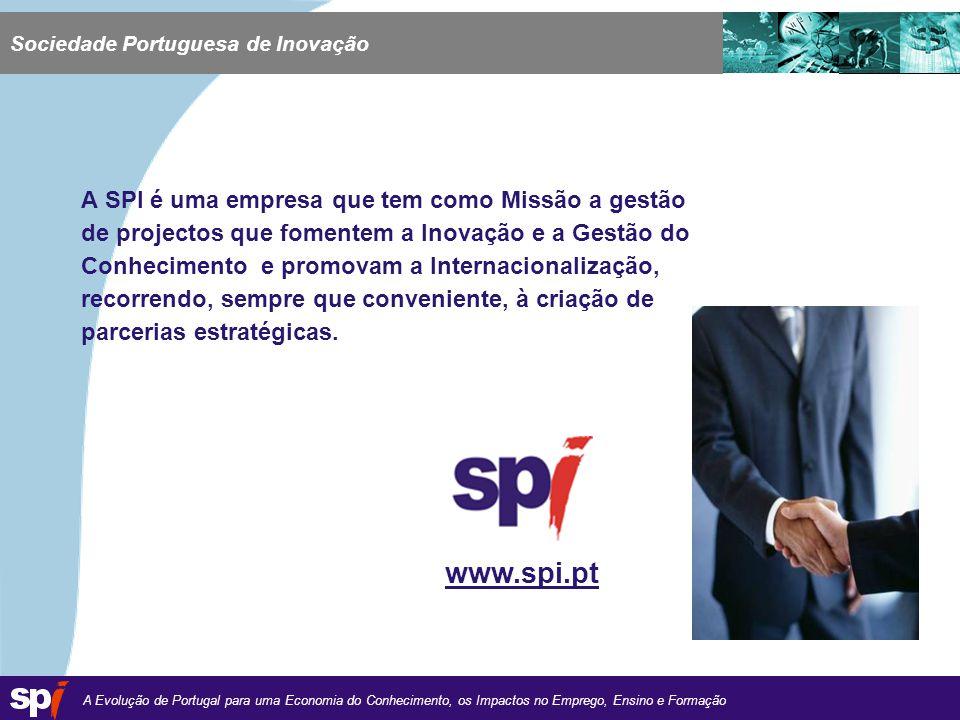 A Evolução de Portugal para uma Economia do Conhecimento, os Impactos no Emprego, Ensino e Formação 1,6/1,6 cm Sociedade Portuguesa de Inovação A SPI é uma empresa que tem como Missão a gestão de projectos que fomentem a Inovação e a Gestão do Conhecimento e promovam a Internacionalização, recorrendo, sempre que conveniente, à criação de parcerias estratégicas.