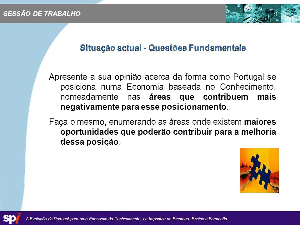 A Evolução de Portugal para uma Economia do Conhecimento, os Impactos no Emprego, Ensino e Formação 1,6/1,6 cm Apresente a sua opinião acerca da forma como Portugal se posiciona numa Economia baseada no Conhecimento, nomeadamente nas áreas que contribuem mais negativamente para esse posicionamento.