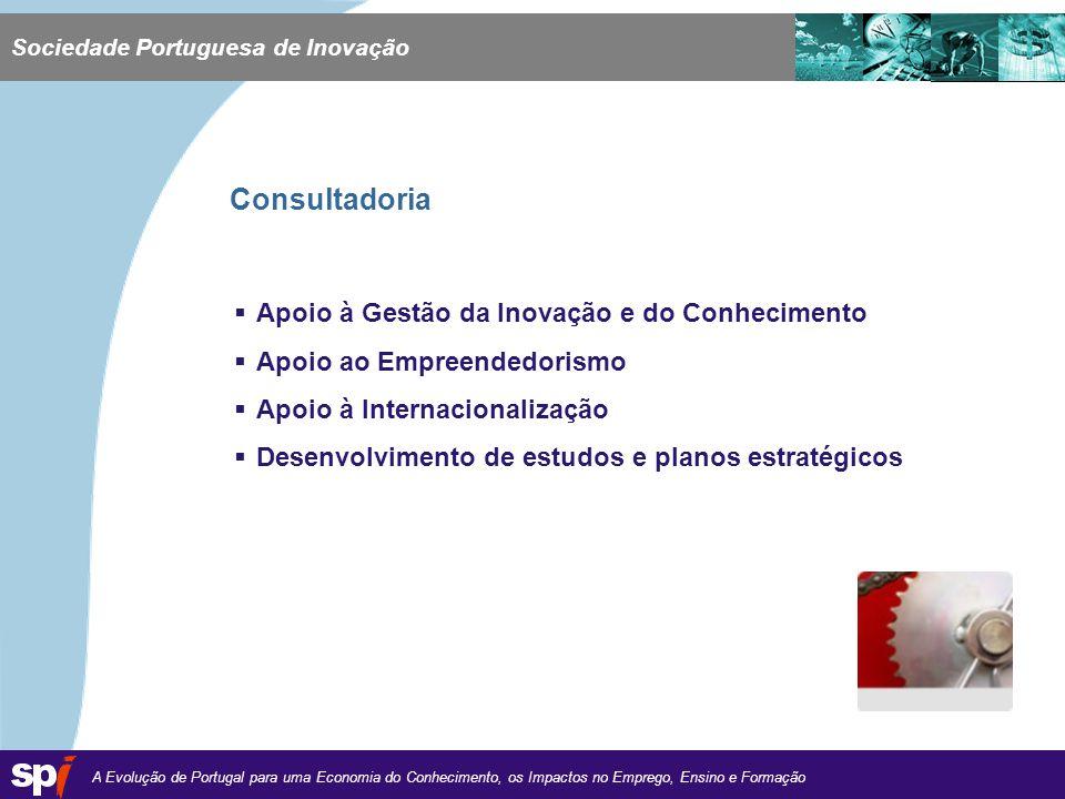 A Evolução de Portugal para uma Economia do Conhecimento, os Impactos no Emprego, Ensino e Formação 1,6/1,6 cm Consultadoria Apoio à Gestão da Inovação e do Conhecimento Apoio ao Empreendedorismo Apoio à Internacionalização Desenvolvimento de estudos e planos estratégicos Sociedade Portuguesa de Inovação