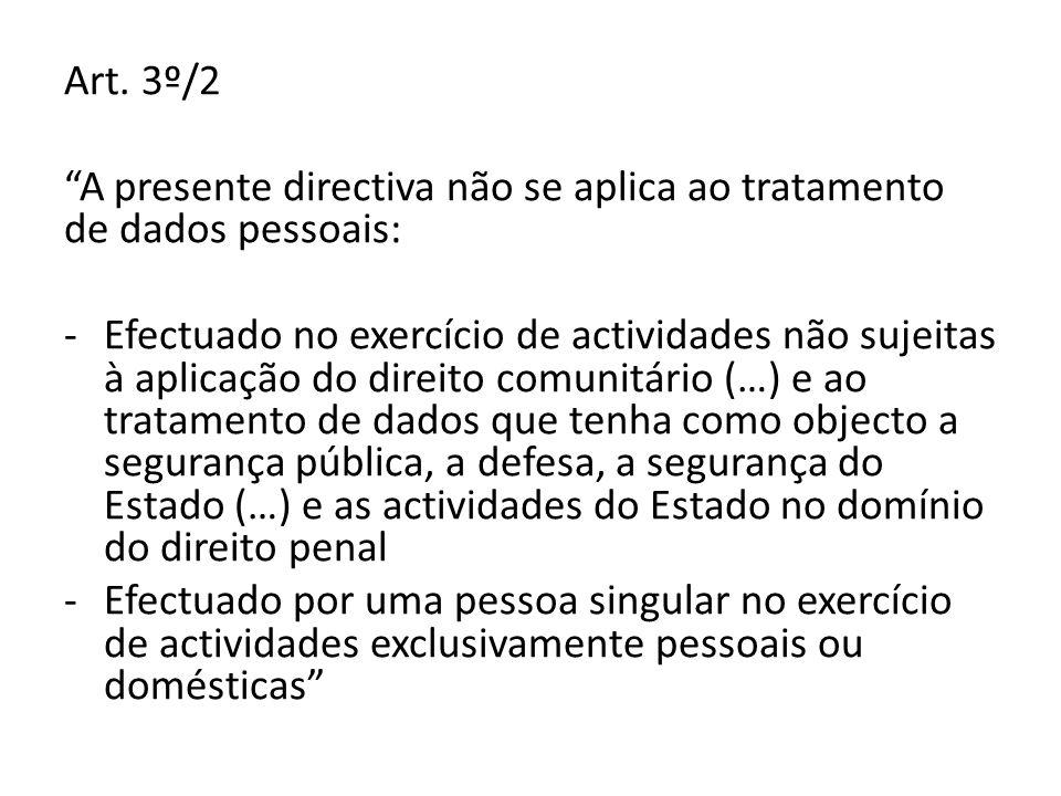 Art. 3º/2 A presente directiva não se aplica ao tratamento de dados pessoais: -Efectuado no exercício de actividades não sujeitas à aplicação do direi