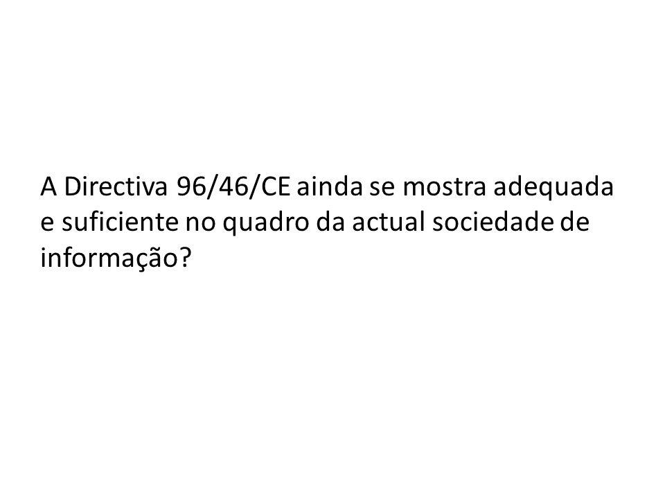 A Directiva 96/46/CE ainda se mostra adequada e suficiente no quadro da actual sociedade de informação