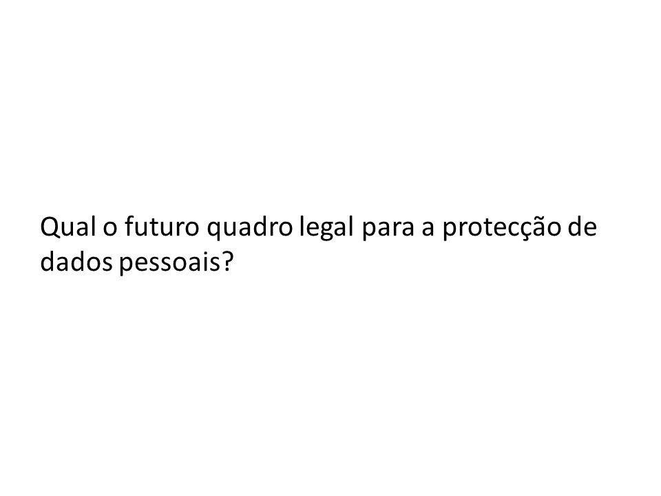 Qual o futuro quadro legal para a protecção de dados pessoais