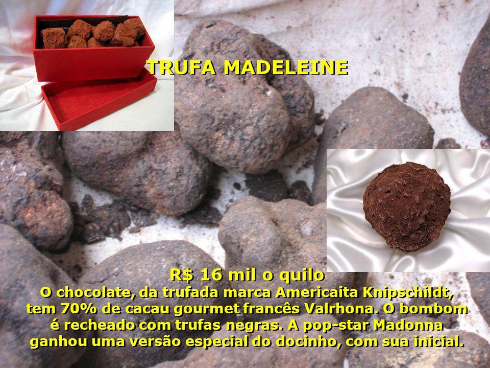 R$ 16 mil o quilo O chocolate, da trufada marca Americaita Knipschildt, tem 70% de cacau gourmet francês Valrhona. O bombom é recheado com trufas negr