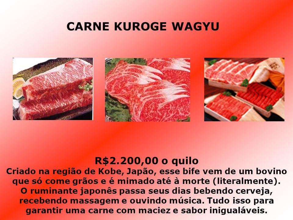 R$2.200,00 o quilo Criado na região de Kobe, Japão, esse bife vem de um bovino que só come grãos e é mimado até à morte (literalmente). O ruminante ja