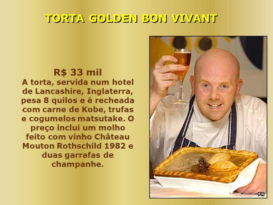 R$ 33 mil A torta, servida num hotel de Lancashire, Inglaterra, pesa 8 quilos e é recheada com carne de Kobe, trufas e cogumelos matsutake. O preço in