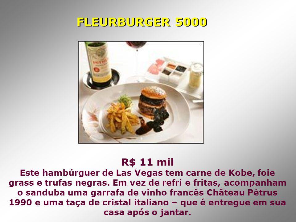 R$ 11 mil Este hambúrguer de Las Vegas tem carne de Kobe, foie grass e trufas negras. Em vez de refri e fritas, acompanham o sanduba uma garrafa de vi