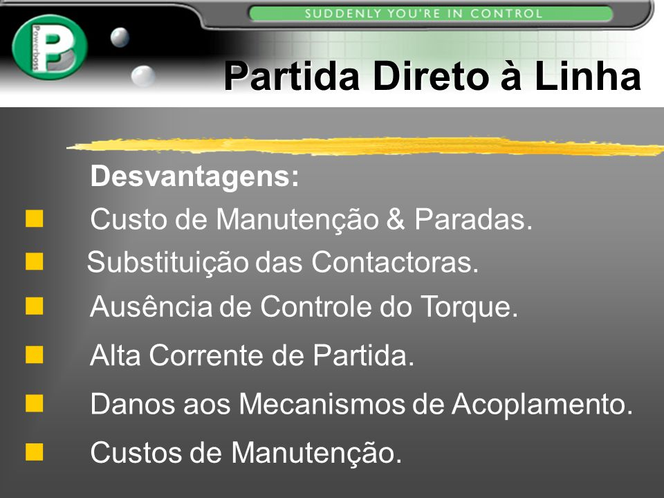 Partida Direto à Linha Partida Direto à Linha Desvantagens: Custo de Manutenção & Paradas. n Substituição das Contactoras. Ausência de Controle do Tor
