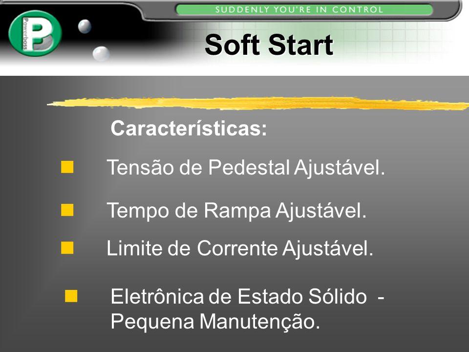 Soft Start Tensão de Pedestal Ajustável. Tempo de Rampa Ajustável. Características: Limite de Corrente Ajustável. Eletrônica de Estado Sólido - Pequen