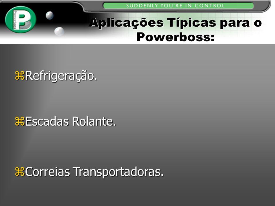 Aplicações Típicas para o Powerboss: zRefrigeração. zCorreias Transportadoras. zEscadas Rolante.