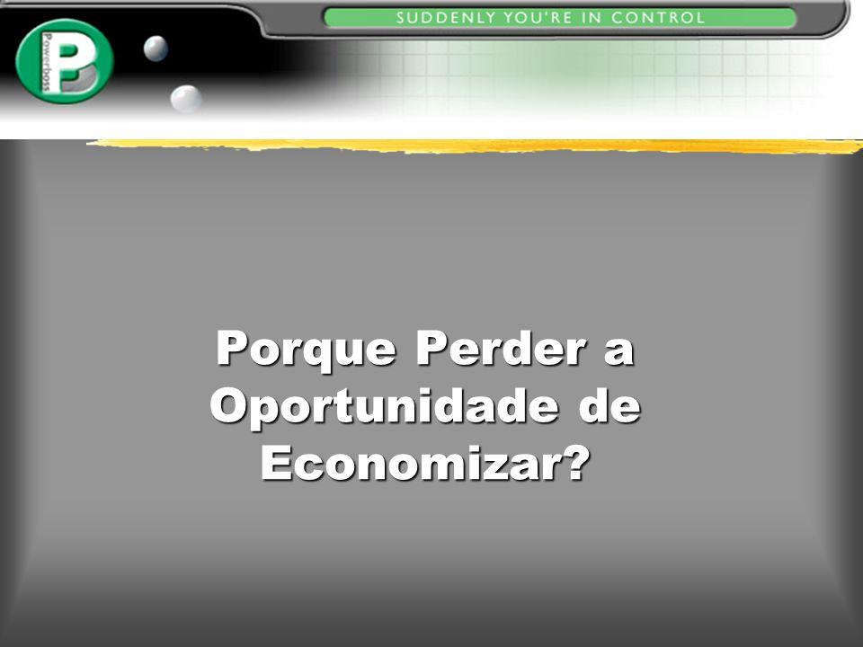 Porque Perder a Oportunidade de Economizar?