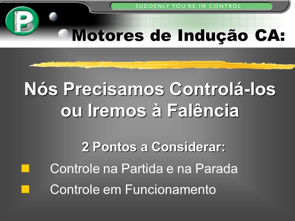 Controle em Funcionamento Controle na Partida e na Parada Nós Precisamos Controlá-los ou Iremos à Falência 2 Pontos a Considerar: 2 Pontos a Considera