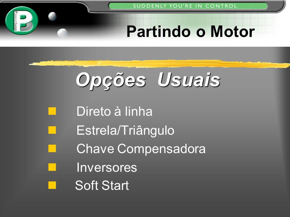 Partindo o Motor Direto à linha n Estrela/Triângulo n Chave Compensadora n Inversores Soft Start Opções Usuais