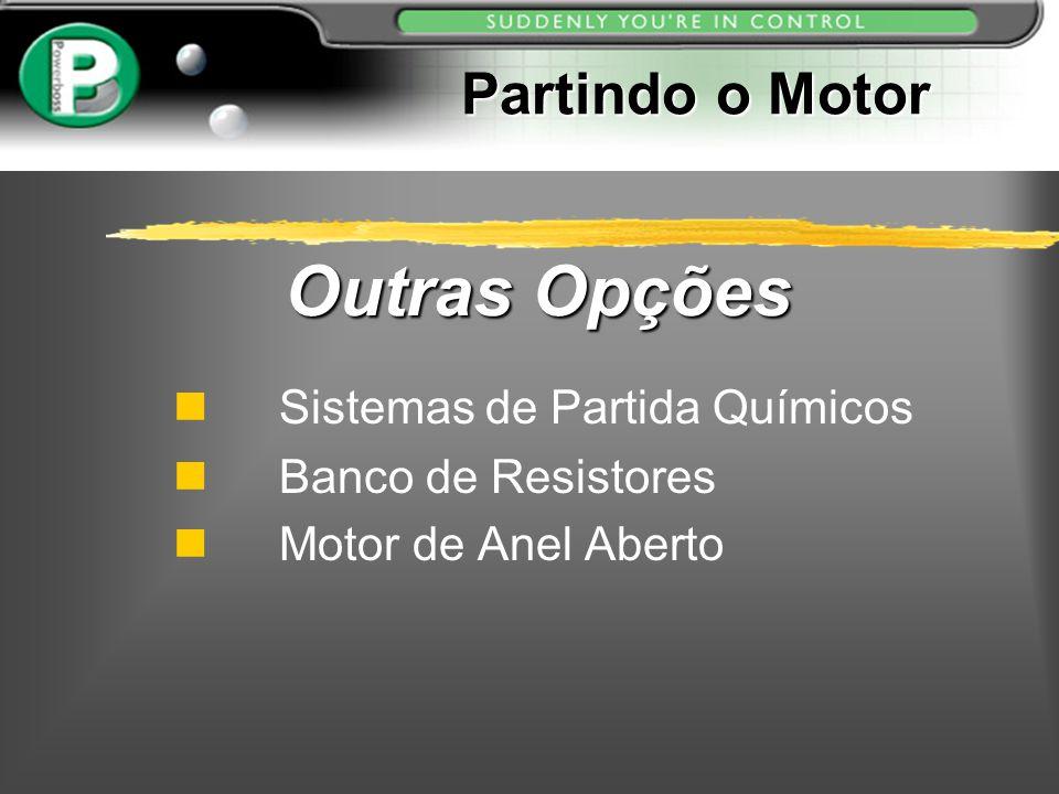 Partindo o Motor Sistemas de Partida Químicos n Banco de Resistores n Motor de Anel Aberto Outras Opções