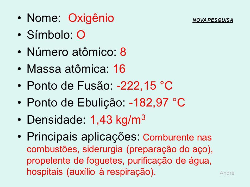 Nome: Nitrogênio NOVA PESQUISANOVA PESQUISA Símbolo: N Número atômico: 7 Massa atômica: 14,01 Ponto de Fusão: -210,15 °C Ponto de Ebulição: -196,15 °C