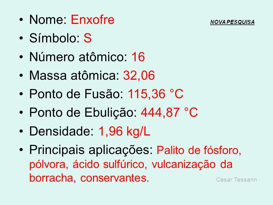 Nome: Fósforo NOVA PESQUISANOVA PESQUISA Símbolo: P Número atômico: 15 Massa atômica: 30,97 Ponto de Fusão: 44,3 °C Ponto de Ebulição: 277 °C Densidad