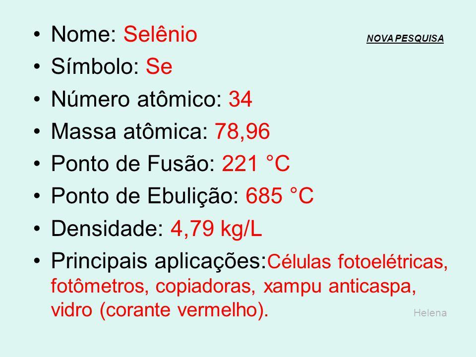 Nome: Arsênio NOVA PESQUISANOVA PESQUISA Símbolo: As Número atômico: 33 Massa atômica: 74,92 Ponto de Fusão: 814 °C (forma cinza) Ponto de Sublimação: